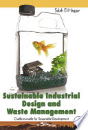 """""""Sustainable Industrial Design and Waste Management: Cradle-to-Cradle for Sustainable Development"""" by Salah El Haggar"""