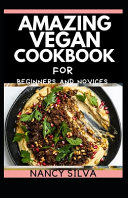 Amazing Vegan Cookbook for Beginners and Novices