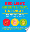 """Red Light, Green Light, Eat Right: The Food Solution That Lets Kids Be Kids"" by Joanna Dolgoff"