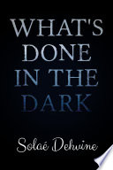 What s Done in the Dark   The Beginning  Part 1