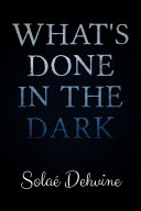 What s Done in the Dark   The Beginning  Part 1 Book PDF