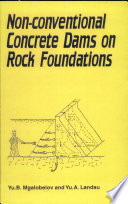 Non-conventional Construction of Concrete Dams and Rock Foundations