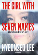 The girl with seven names : escape from North Korea / Hyeonseo Lee with David John