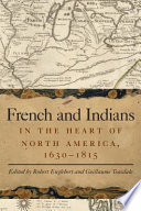 French And Indians In The Heart Of North America 1630 1815
