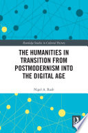 The Humanities in Transition from Postmodernism into the Digital Age