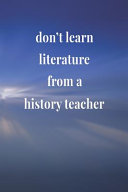 Don t Learn Literature From A History Teacher