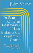 In Search Of The Castaways / Les Enfants du capitaine Grant (Bilingual Edition: English - French / Édition bilingue: anglais - français)