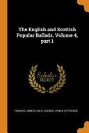 The English and Scottish Popular Ballads  Volume 4  Part 1