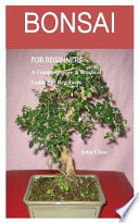 Bonsai for Beginners: A Comprehensive and Practical Guide for Beginners