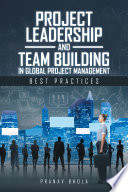 Project Leadership and Team Building in Global Project Management Book