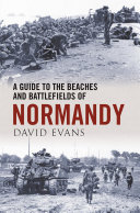 A Guide to the Beaches and Battlefields of Normandy