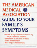 The American Medical Association Guide to Your Family s Symptoms