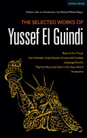 The selected works of Yussef El Guindi: Back of the throat ; Our enemies : lively scenes of love and combat ; Language rooms ; Pilgrims Musa and Sheri in the new world ; Threesome