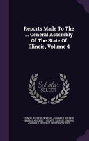 Reports Made To The General Assembly Of The State Of Illinois