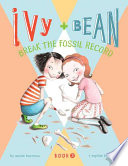 Ivy And Bean Break The Fossil Record Book 3