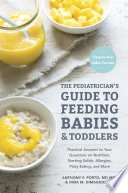 """The Pediatrician's Guide to Feeding Babies and Toddlers: Practical Answers To Your Questions on Nutrition, Starting Solids, Allergies, Picky Eating, and More (For Parents, By Parents)"" by Anthony Porto, M.D., Dina DiMaggio, M.D."