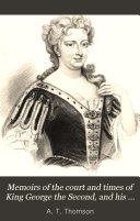 Memoirs of the Court and Times of King George the Second, and His Consort Queen Caroline