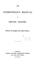The Clergyman's Manual of Private Prayers. Collected and Compiled from Various Sources. [By H. R.]