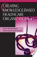 Creating Knowledge based Healthcare Organizations Book