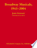 """Broadway Musicals, 1943-2004"" by John Stewart"