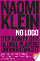 No Logo!  : Der Kampf der Global Players um Marktmacht - Ein Spiel mit vielen Verlierern und wenigen Gewinnern