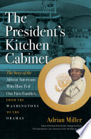 """""""The President's Kitchen Cabinet: The Story of the African Americans Who Have Fed Our First Families, from the Washingtons to the Obamas"""" by Adrian Miller"""