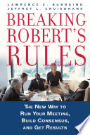 Breaking Roberts Rules The New Way To Run Your Meeting Build Consensus And Get Results Book PDF