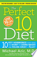"""The Perfect 10 Diet: 10 Key Hormones That Hold the Secret to Losing Weight and Feeling Great-Fast!"" by Michael Aziz"