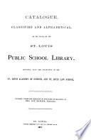 Catalogue  Classified and Alphabetical  of the Books of the St  Louis Public School Library Book PDF