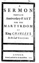 A Sermon preach d on the Anniversary Fast for the Martyrdom of King Charles I  in the last century