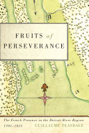Fruits of perseverance: the French presence in the Detroit River Region, 1701-1815