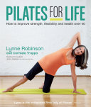 Pilates for Life  How to improve strength  flexibility and health over 40