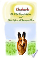 Khorbahn The Wild Dogs of Africa and Their Life on the Serengeti Plain