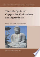 The Life Cycle of Copper  Its Co Products and Byproducts