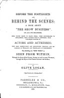 Before the Footlights and Behind the Scenes  A Book about    the Show Business    in All Its Branches