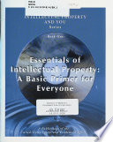 Essentials of Intellectual Property  A Basic Primer for Everyone  Book One