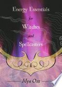 Energy Essentials for Witches and Spellcasters Book