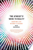 The Atheist s Guide to Reality  Enjoying Life without Illusions