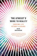 The Atheist's Guide to Reality: Enjoying Life without Illusions Pdf/ePub eBook