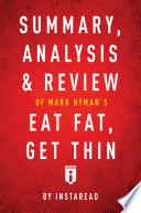 Summary  Analysis   Review of Mark Hyman   s Eat Fat  Get Thin by Instaread Book PDF