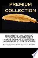 The Game of Life and How to Play It, Your Invisible Power and How to Live Life and Love It, ( 3 Power Books)