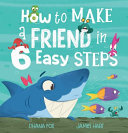 How to Make a Friend in 6 Easy Steps