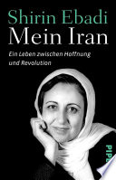 Mein Iran  : Ein Leben zwischen Hoffnung und Revolution