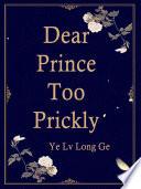 Dear Prince Too Prickly