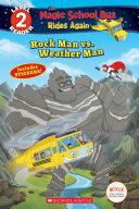 Rock Man vs. Weather Man (Scholastic Reader, Level 2: Magic School Bus Rides Again)