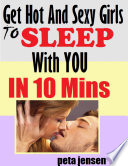 Get Hot and Sexy Girls to Sleep With You In Ten Minutes