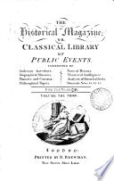 The Historical Magazine Or Classical Library Of Public Events