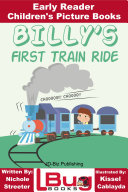 Billy s First Train Ride   Early Reader   Children s Picture Books