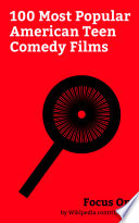 """Focus On: 100 Most Popular American Teen Comedy Films"" by Wikipedia contributors"
