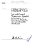 Forest Service purchase cards internal control weaknesses resulted in instances of improper, wasteful, and questionable purchases.